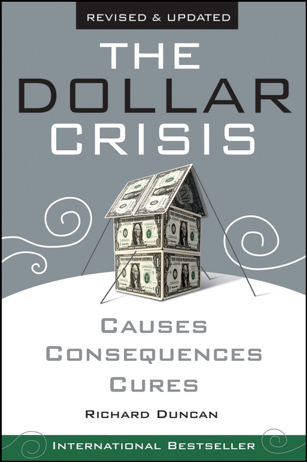 Richard Duncan The Dollar Crisis. Causes, Consequences, Cures the million dollar blog