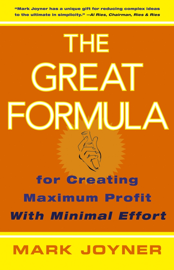 Mark Joyner The Great Formula. for Creating Maximum Profit with Minimal Effort amy joyner the bear necessities of business building a company with heart