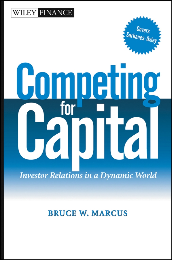Bruce Marcus W. Competing for Capital. Investor Relations in a Dynamic World silvia tony power performance multimedia storytelling for journalism and public relations