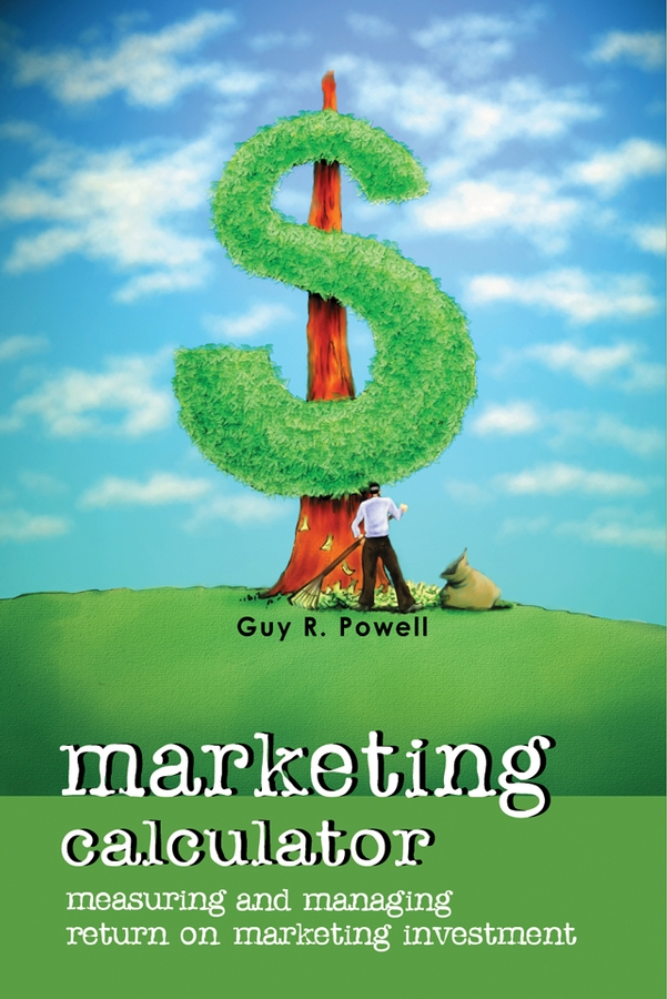 цены Guy Powell R. Marketing Calculator. Measuring and Managing Return on Marketing Investment