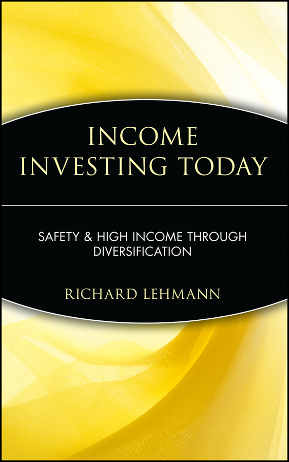 Richard Lehmann Income Investing Today. Safety and High Income Through Diversification bruce tuckman fixed income securities tools for today s markets