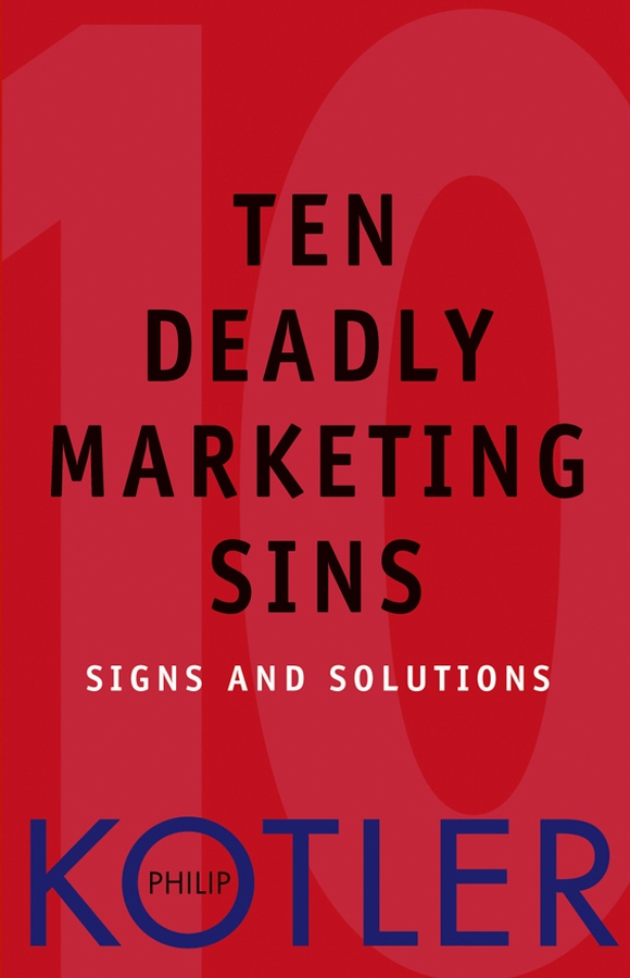 Philip Kotler Ten Deadly Marketing Sins. Signs and Solutions marketing made simple
