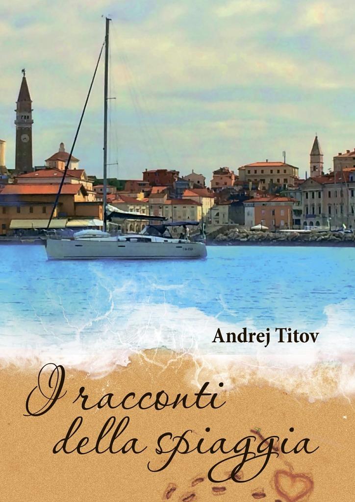 Andrej Titov Iracconti della spiaggia ghislanzoni antonio racconti e novelle