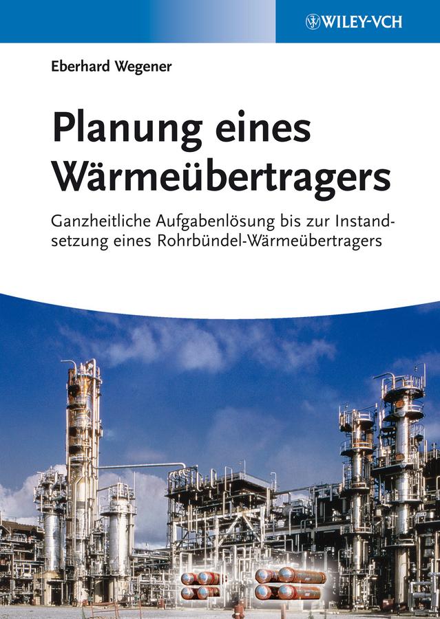 Eberhard Wegener Planung eines Wärmeübertragers. Ganzheitliche Aufgabenlösung bis zur Instandsetzung eines Rohrbündel-Wärmeübertragers wochenschrift des vereines zur befrderung des gartenbaues in den kniglich preussischen staaten fr grtnerei und pflanzenkunde