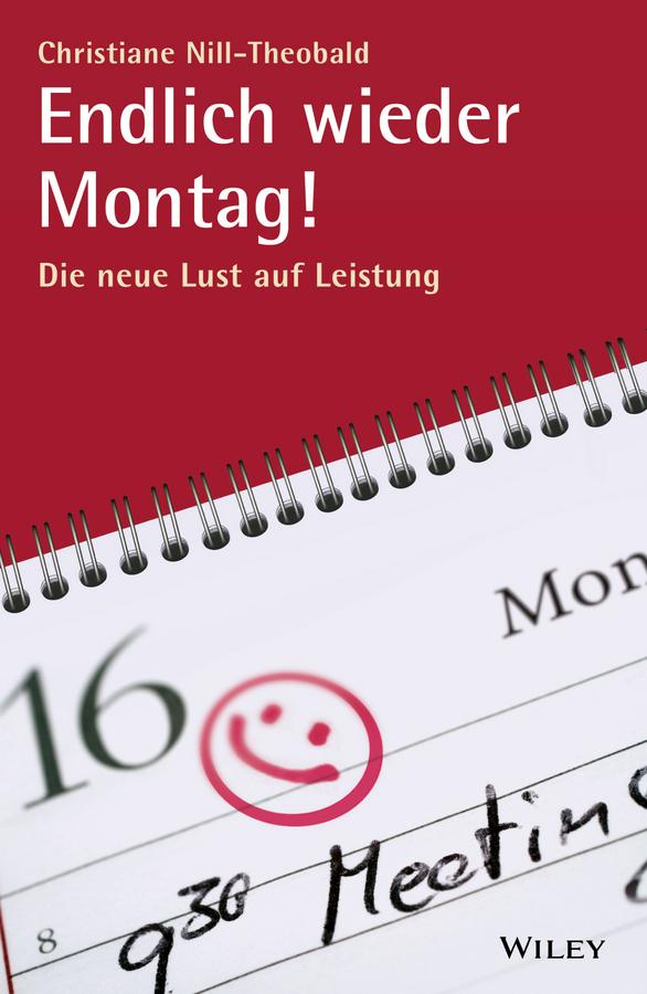 Christiane Nill-Theobald Endlich wieder Montag!. Die neue Lust auf Leistung недорого
