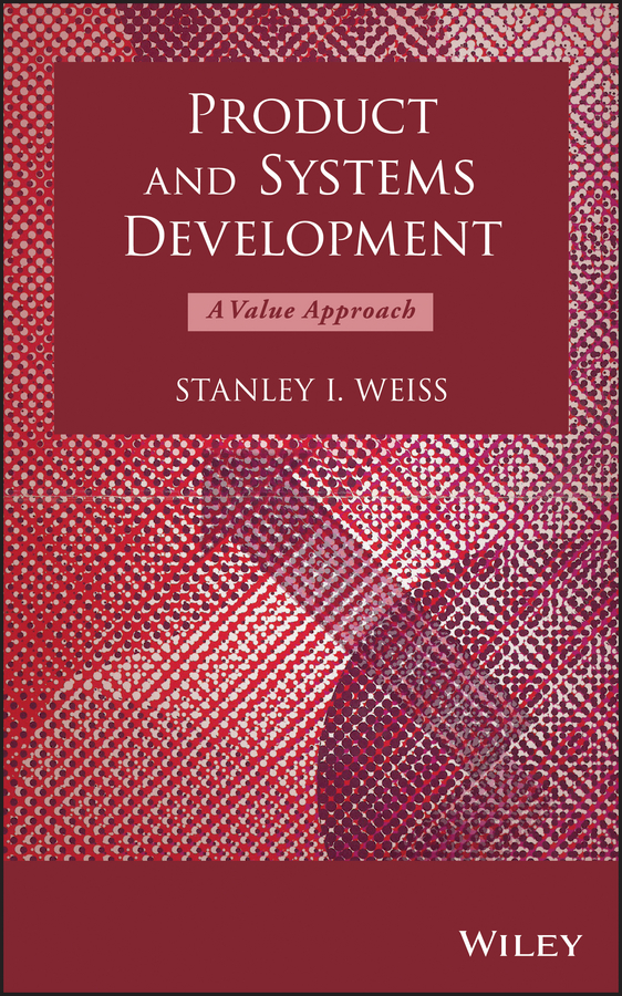 Stanley Weiss I. Product and Systems Development. A Value Approach все цены