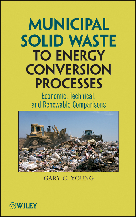 Gary Young C. Municipal Solid Waste to Energy Conversion Processes. Economic, Technical, and Renewable Comparisons equipments for solid waste processing