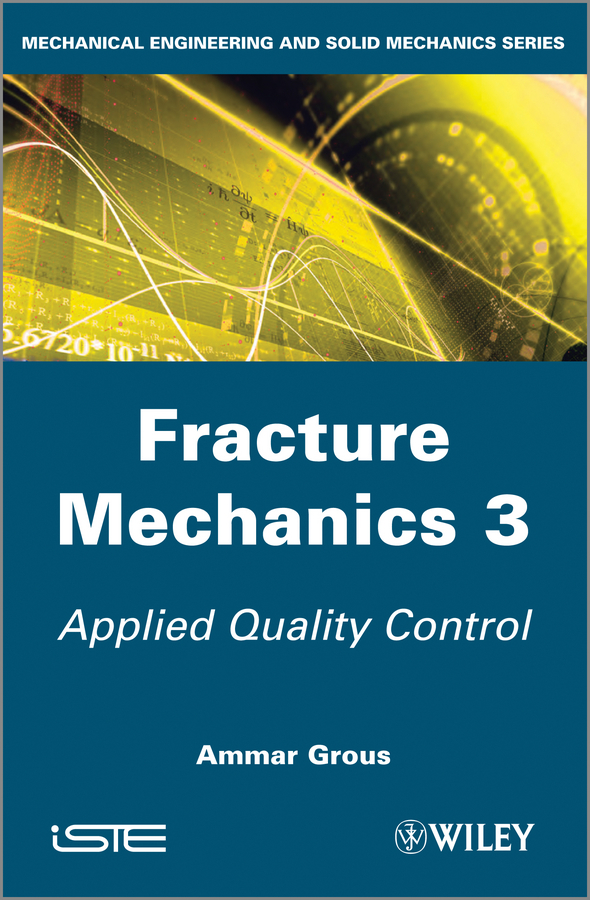 Ammar Grous Fracture Mechanics 3. Applied Quality Control
