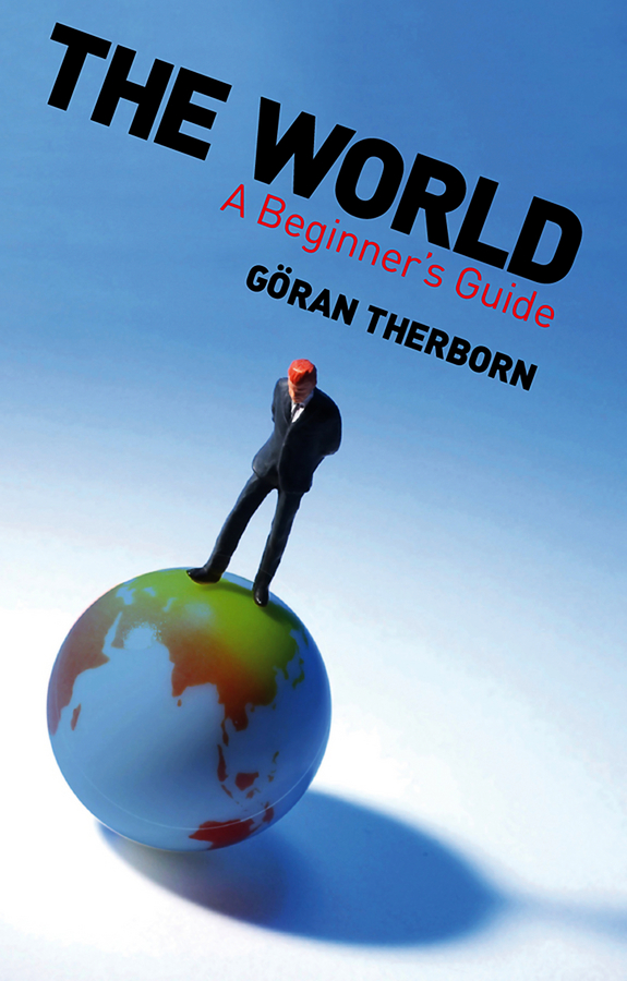 Goran Therborn The World. A Beginner's Guide goran therborn the killing fields of inequality