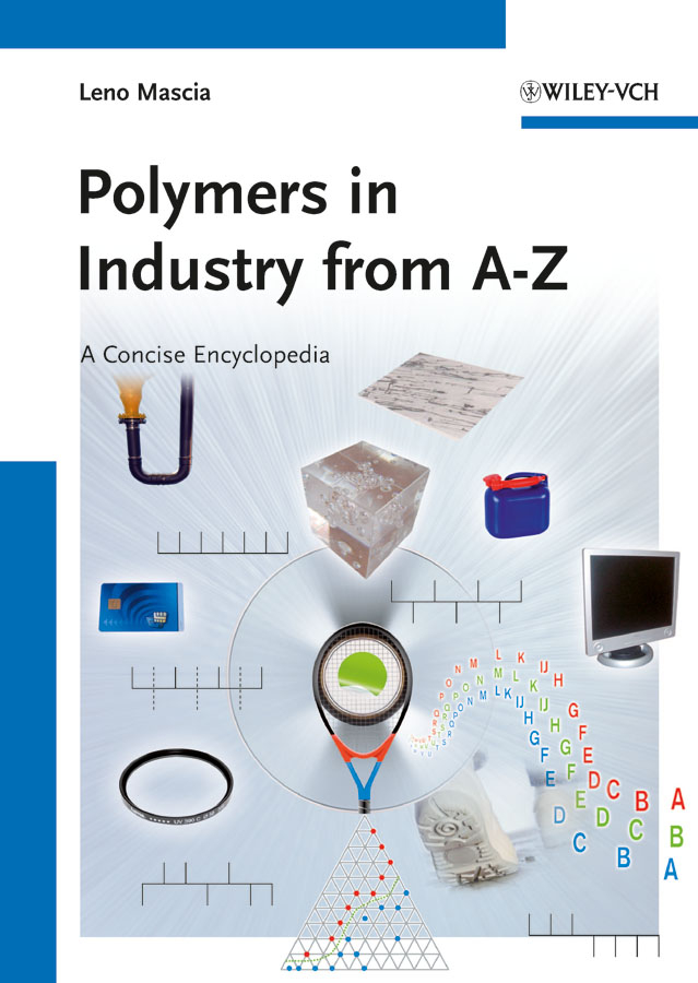 Leno Mascia Polymers in Industry from A to Z. A Concise Encyclopedia soucek mark d concise encyclopedia of high performance silicones