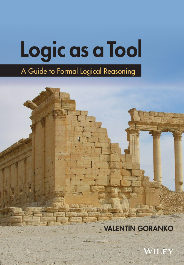 Valentin Goranko Logic as a Tool. A Guide to Formal Logical Reasoning artificial reasoning systems