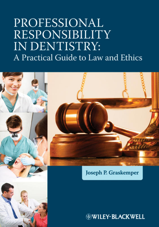 Joseph Graskemper P. Professional Responsibility in Dentistry. A Practical Guide to Law and Ethics цена в Москве и Питере