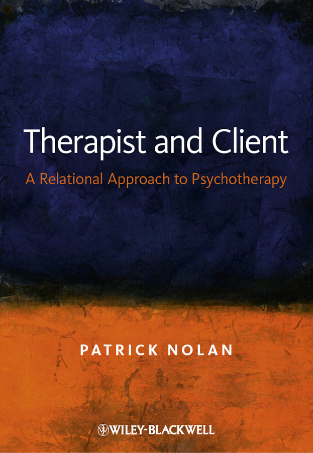 Patrick Nolan Therapist and Client. A Relational Approach to Psychotherapy a primer of brief psychotherapy