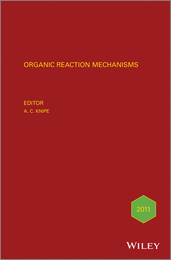 A. Knipe C. Organic Reaction Mechanisms 2011. An annual survey covering the literature dated January to December 2011 a knipe c organic reaction mechanisms 2008 an annual survey covering the literature dated january to december 2008