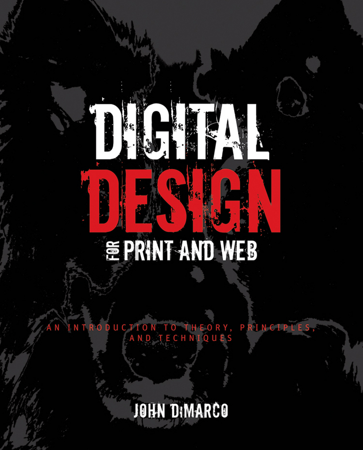 John DiMarco Digital Design for Print and Web. An Introduction to Theory, Principles, and Techniques john bowers introduction to graphic design methodologies and processes understanding theory and application isbn 9781118157527