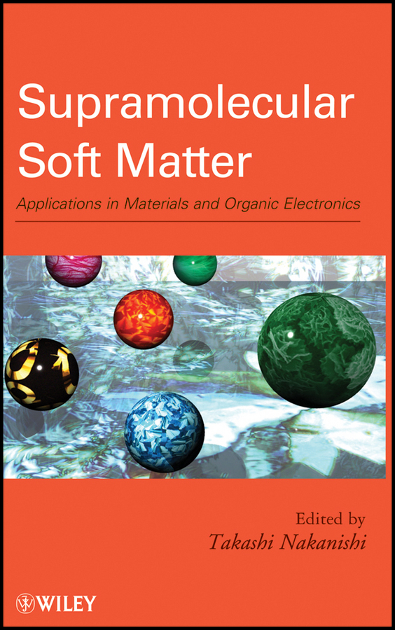 Takashi Nakanishi Supramolecular Soft Matter. Applications in Materials and Organic Electronics