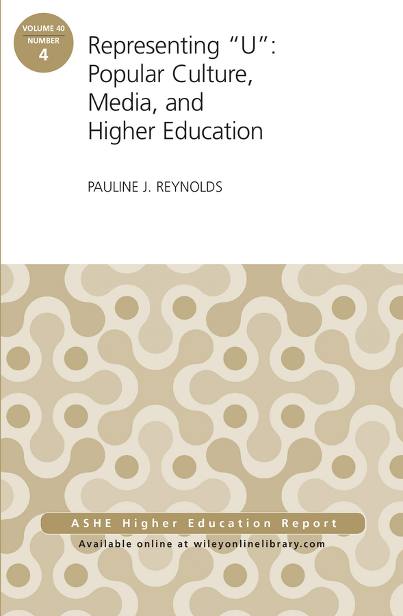 Pauline Reynolds J. Representing U: Popular Culture, Media, and Higher Education. ASHE Higher Education Report, 40:4 edwards richard researching education through actor network theory