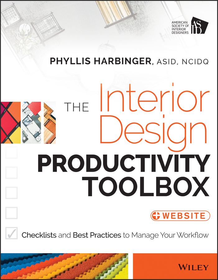 Phyllis Harbinger The Interior Design Productivity Toolbox. Checklists and Best Practices to Manage Your Workflow