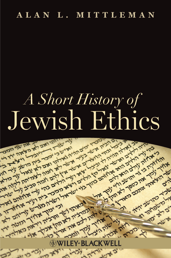 Alan Mittleman L. A Short History of Jewish Ethics. Conduct and Character in the Context of Covenant emergency ethics