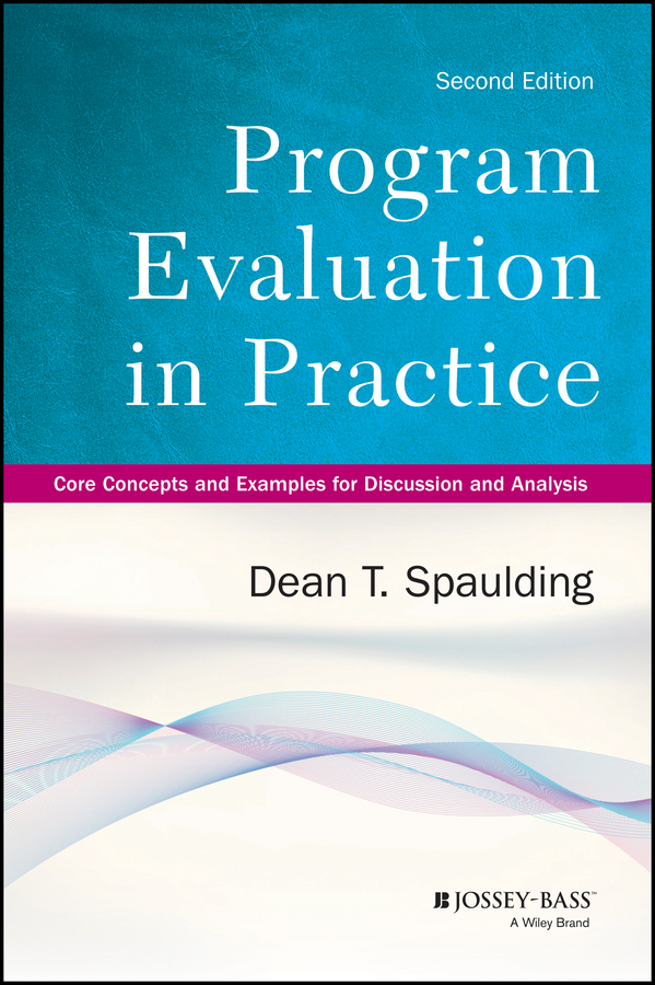 Dean Spaulding T. Program Evaluation in Practice. Core Concepts and Examples for Discussion and Analysis evaluation of non communicable diseases control strategies