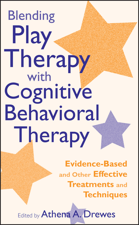 Athena Drewes A. Blending Play Therapy with Cognitive Behavioral Therapy. Evidence-Based and Other Effective Treatments and Techniques файл для документов deli 5505 10 a4