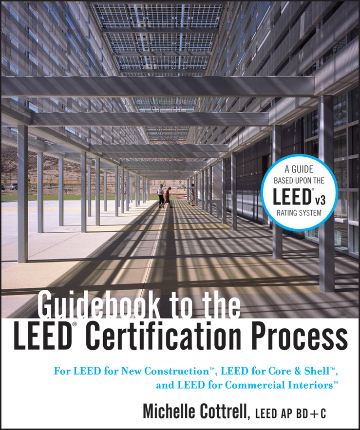 Michelle Cottrell Guidebook to the LEED Certification Process. For LEED for New Construction, LEED for Core and Shell, and LEED for Commercial Interiors tres roeder managing project stakeholders building a foundation to achieve project goals