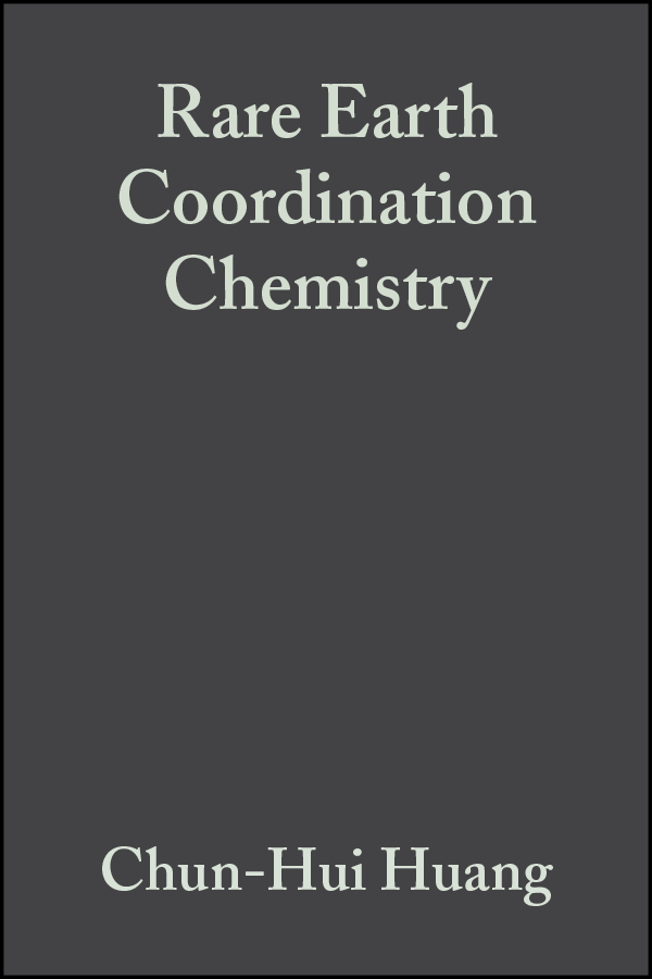Chun-Hui Huang Rare Earth Coordination Chemistry. Fundamentals and Applications