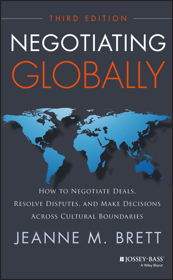 Jeanne Brett M. Negotiating Globally. How to Negotiate Deals, Resolve Disputes, and Make Decisions Across Cultural Boundaries negotiating the artist