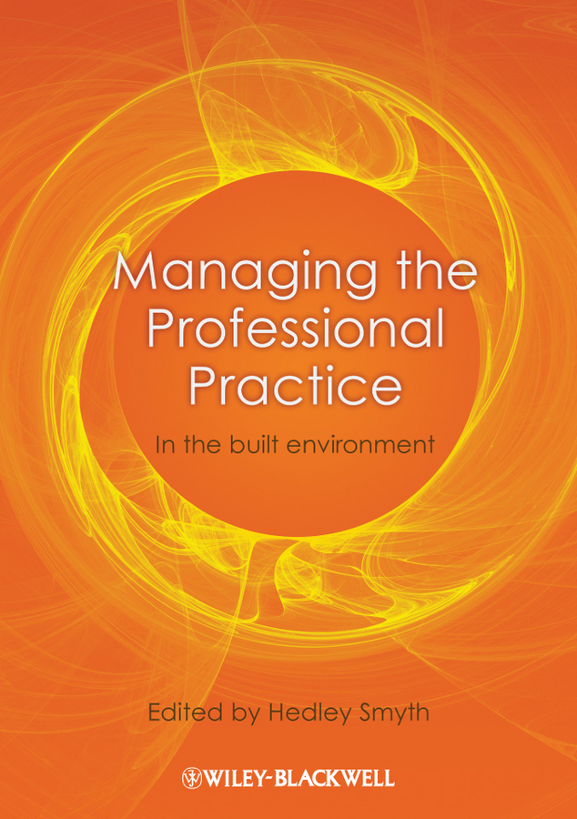 Hedley Smyth Managing the Professional Practice. In the Built Environment susanne charlesworth m water resources in the built environment management issues and solutions