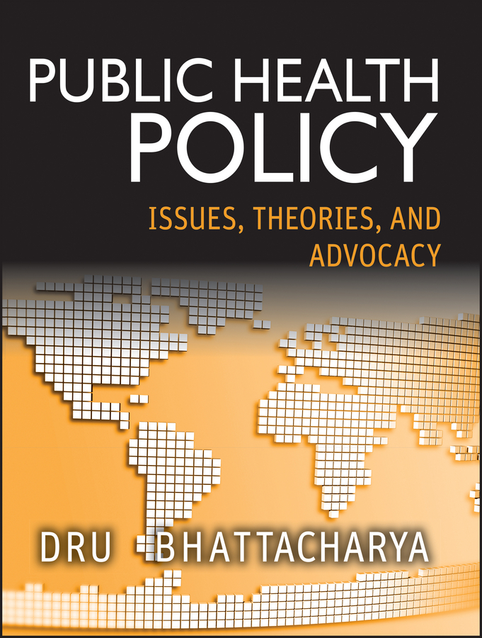 Dhrubajyoti Bhattacharya Public Health Policy. Issues, Theories, and Advocacy public law