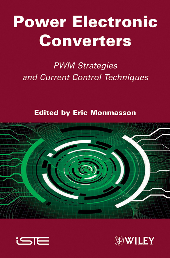 Eric Monmasson Power Electronic Converters. PWM Strategies and Current Control Techniques ed lipiansky electrical electronics and digital hardware essentials for scientists and engineers isbn 9781118414521