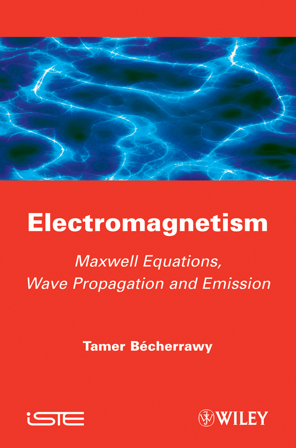 Tamer Becherrawy Electromagnetism. Maxwell Equations, Wave Propagation and Emission