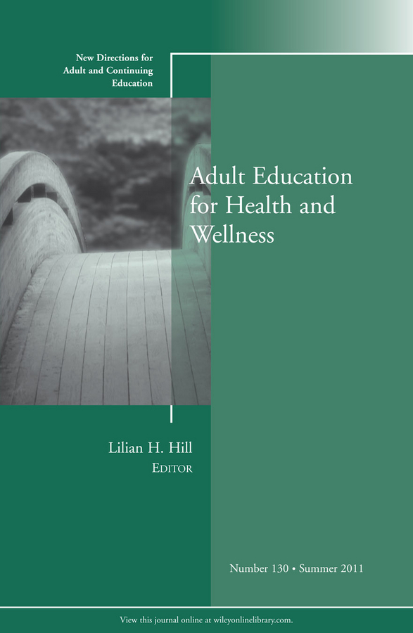 Lilian Hill H. Adult Education for Health and Wellness. New Directions for Adult and Continuing Education, Number 130 the professor of desire