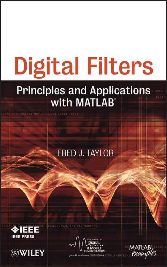Fred Taylor Digital Filters. Principles and Applications with MATLAB donald reay s digital signal processing and applications with the omap l138 experimenter