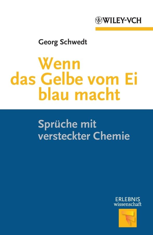 Georg Schwedt Wenn das Gelbe vom Ei blau macht. Spruche mit versteckter Chemie prof schwedt georg was ist wirklich drin produkte aus dem supermarkt
