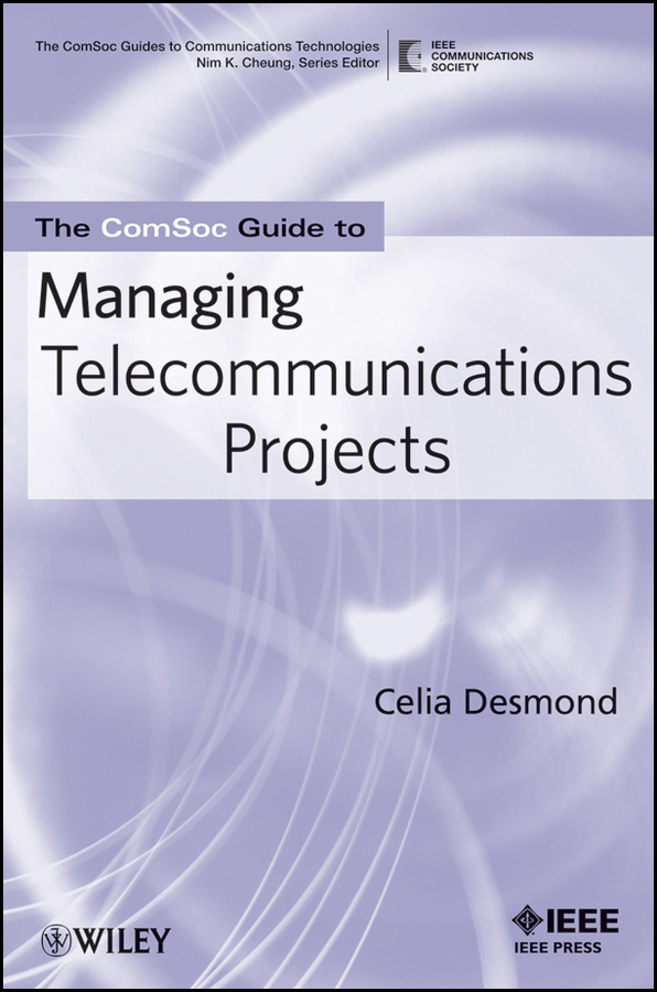 Фото - Celia Desmond The ComSoc Guide to Managing Telecommunications Projects management efficiency