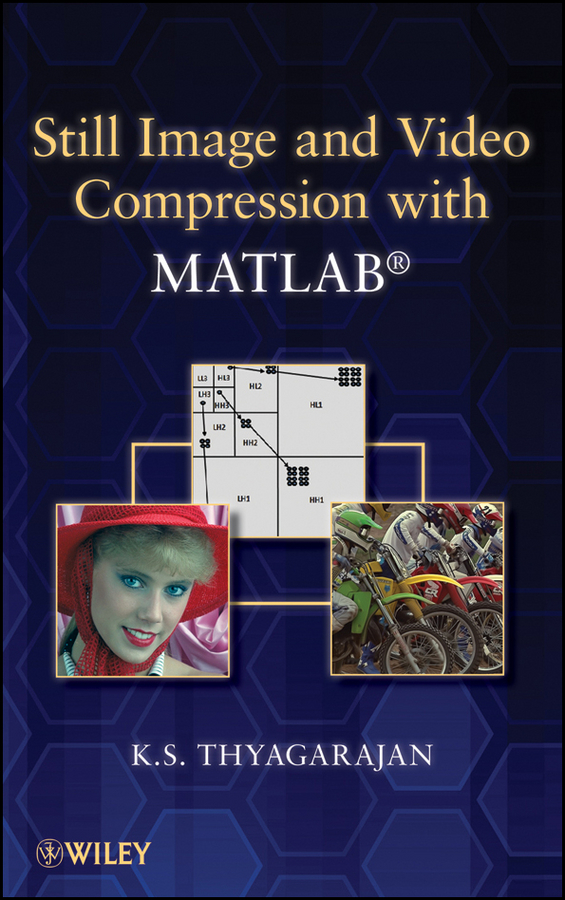 K. Thyagarajan S. Still Image and Video Compression with MATLAB