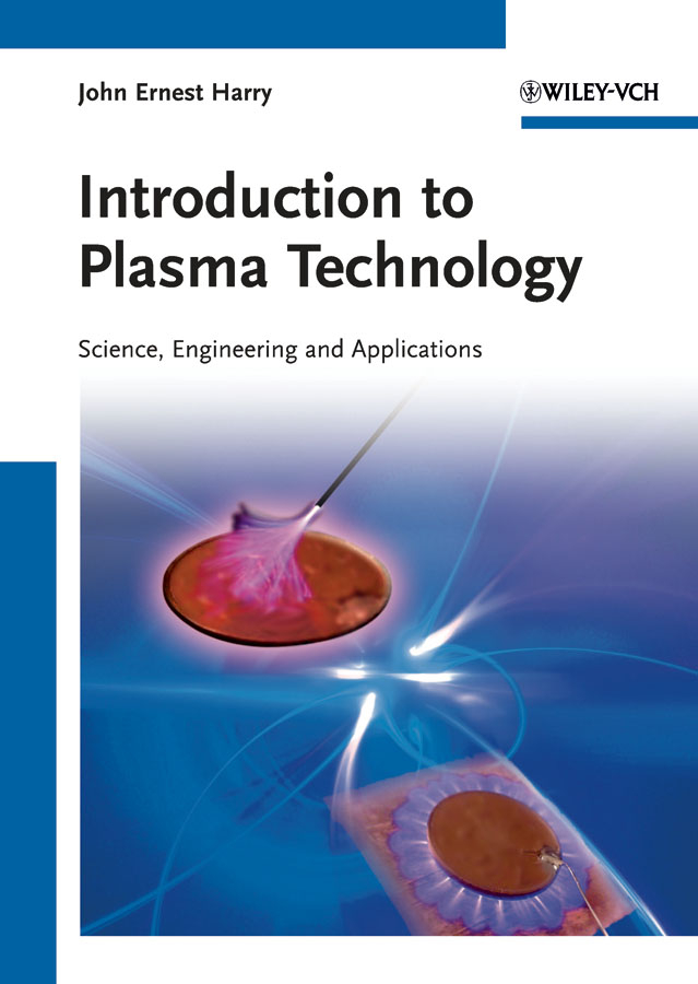 John Harry Ernest Introduction to Plasma Technology. Science, Engineering, and Applications