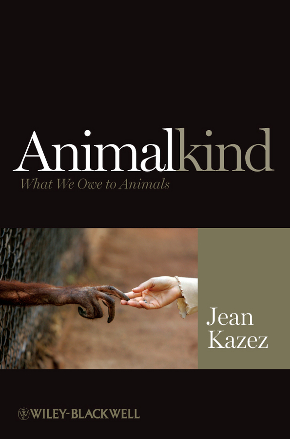 Jean Kazez Animalkind. What We Owe to Animals charismata and compassion