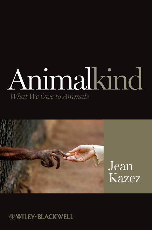 Jean Kazez Animalkind. What We Owe to Animals
