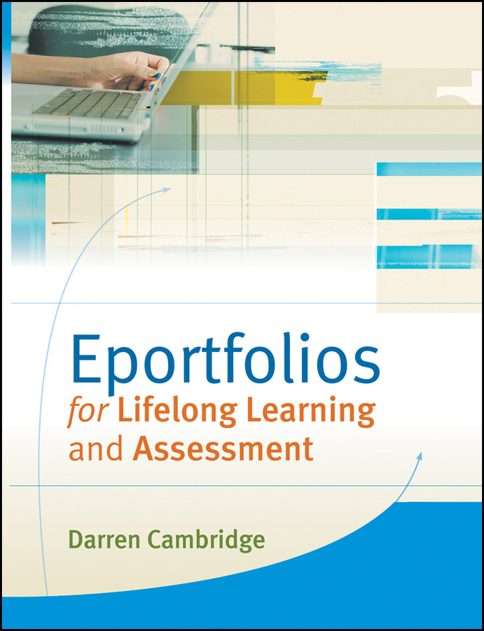 Darren Cambridge Eportfolios for Lifelong Learning and Assessment
