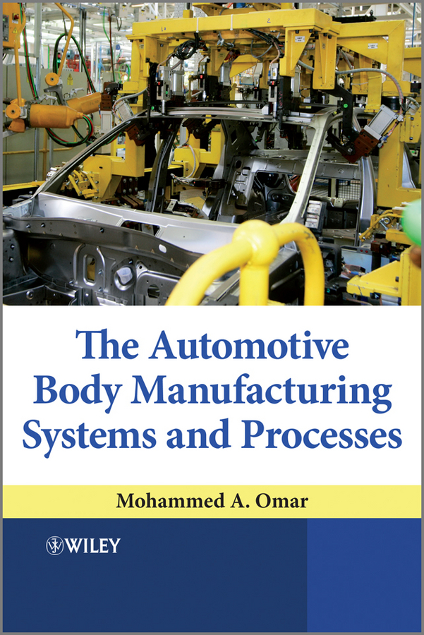 Mohammed Omar A. The Automotive Body Manufacturing Systems and Processes robert randall bond vibration based condition monitoring industrial aerospace and automotive applications