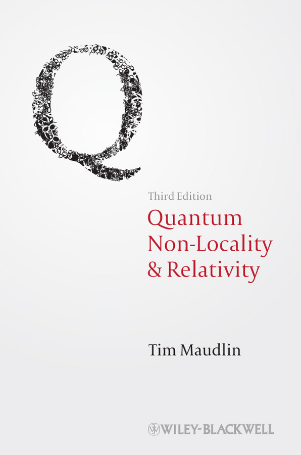 Tim Maudlin Quantum Non-Locality and Relativity. Metaphysical Intimations of Modern Physics relativity in koran