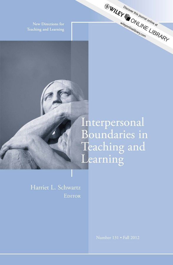 Harriet Schwartz L. Interpersonal Boundaries in Teaching and Learning. New Directions for Teaching and Learning, Number 131 mcdonald jeanette pathways to the profession of educational development new directions for teaching and learning number 122