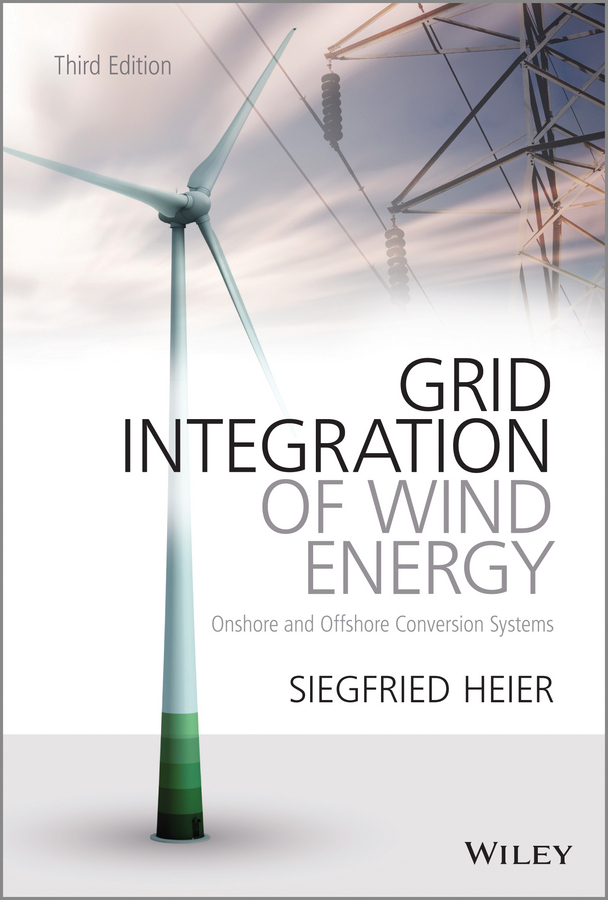 Siegfried Heier Grid Integration of Wind Energy. Onshore and Offshore Conversion Systems construction and installation of wind powered electricity plant