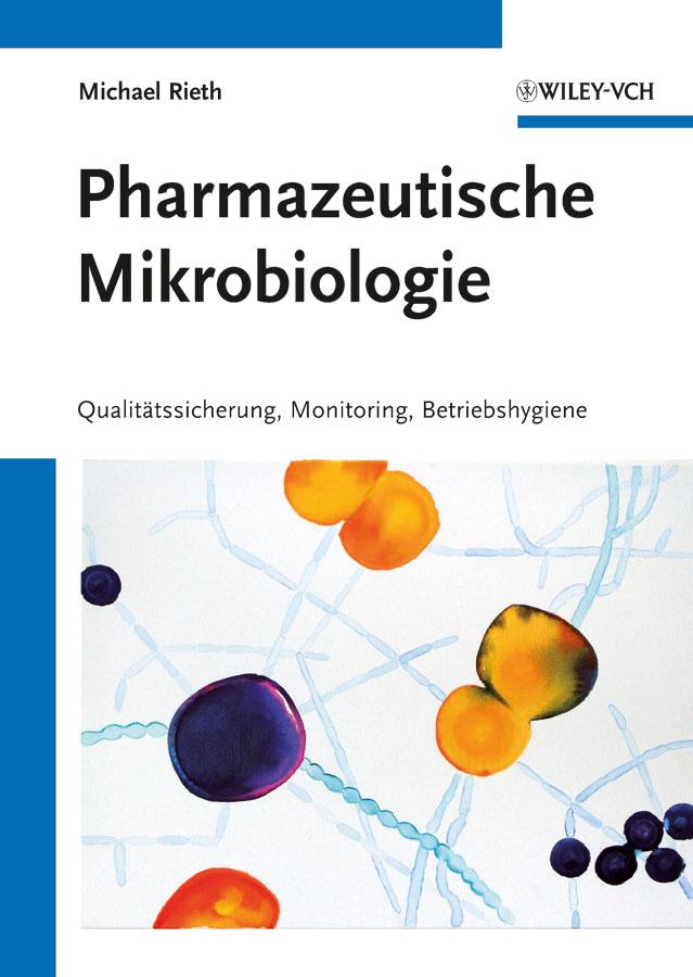 Michael Rieth Pharmazeutische Mikrobiologie. Qualitätssicherung, Monitoring, Betriebshygiene stefan schmid strategisches f e controlling in der pharmazeutischen industrie
