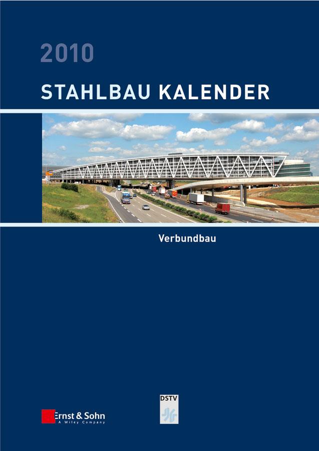Ulrike Kuhlmann Stahlbau-Kalender 2010. Schwerpunkt: Verbundbau kindmann rolf verbindungen im stahl und verbundbau
