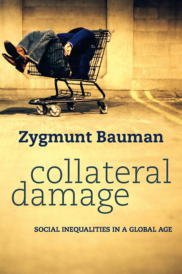 Zygmunt Bauman Collateral Damage. Social Inequalities in a Global Age tony gunn jr the collateral soul