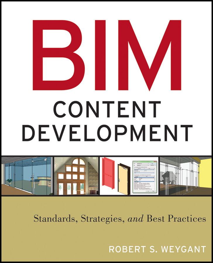 Robert Weygant S. BIM Content Development. Standards, Strategies, and Best Practices