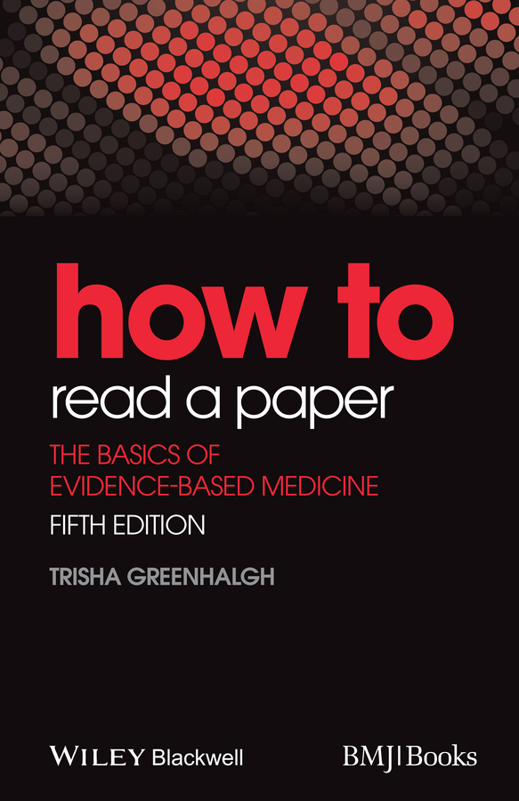 Trisha Greenhalgh How to Read a Paper. The Basics of Evidence-Based Medicine